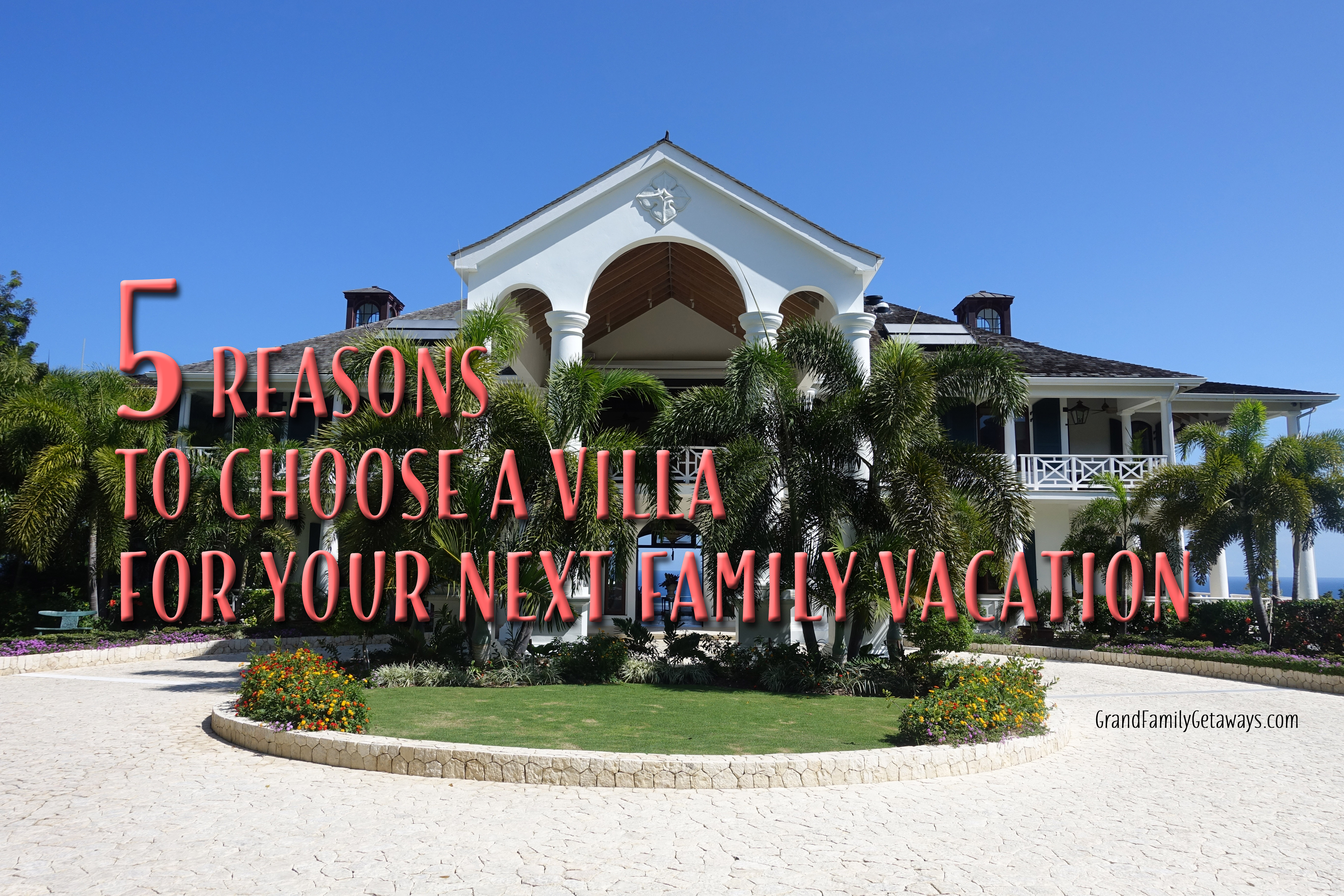 5 reasons to rent a villa for your next family Holiday