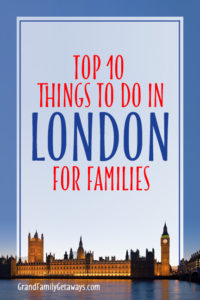 London Top Things to do with kids Grand Family Getaways luxury multigenerational travel senior travel