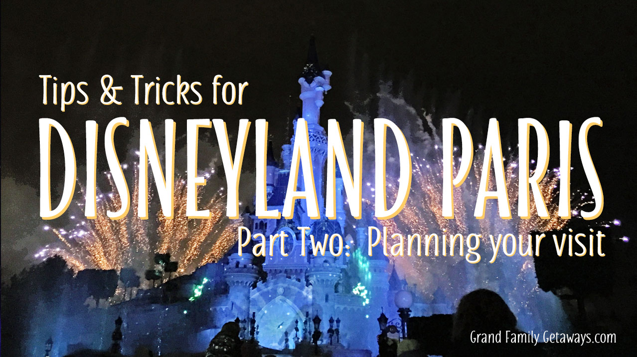 Disneyland Paris Planning tips Grand Family Getaways